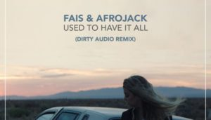 """Dirty Audio Mudding Up Mir: New remix of Afrojack's """"Used to Have It All"""""""