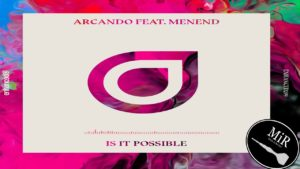 """Another Enhancement: Arcando Ft. MenEnd """"Is It Possible"""""""