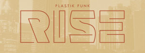 """Let's """"Rise"""" and Absolutely Kill It With Plastik Funk"""